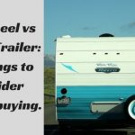 5th Wheel vs Travel Trailer: 20 difference to consider before buying.