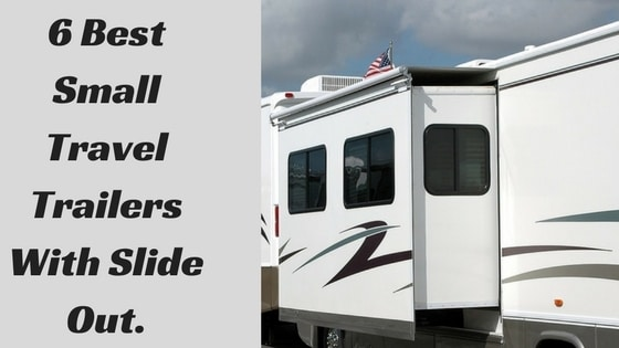 Surprising 6 Best Small Travel Trailers With Slide Out Download Free Architecture Designs Scobabritishbridgeorg