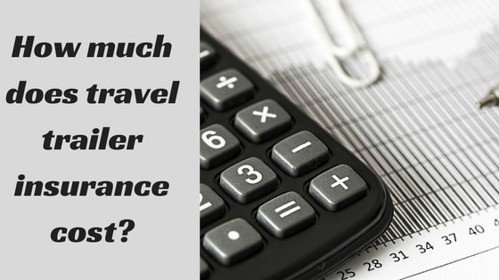 How Much Does Travel Trailer Insurance Cost? With 2 Examples.
