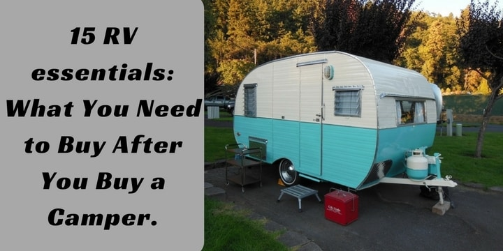 15 RV essentials_ What You Need to Buy After You Buy a Camper.
