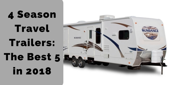 4 Season Travel Trailers_ The Best 5 in 2018