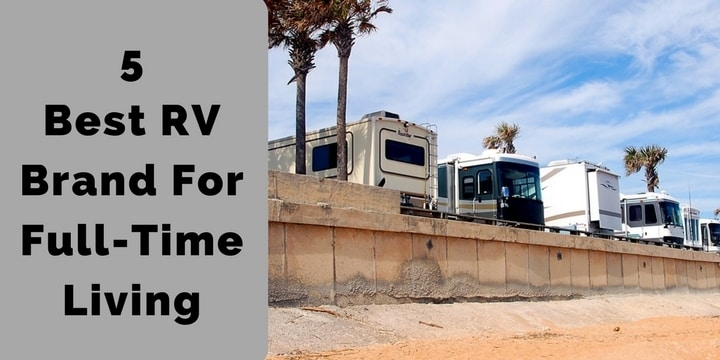 5 Best RV Brand For Full-Time Living