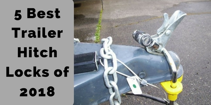 5 Best Trailer Hitch Locks of 2018