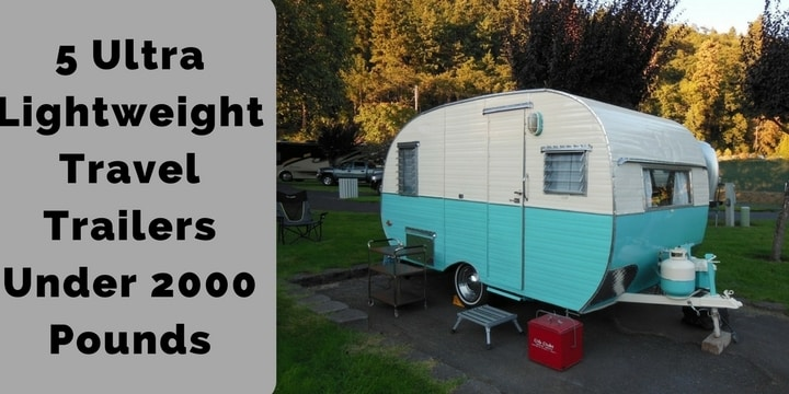 5 Ultra Lightweight Travel Trailers Under 2000 Pounds