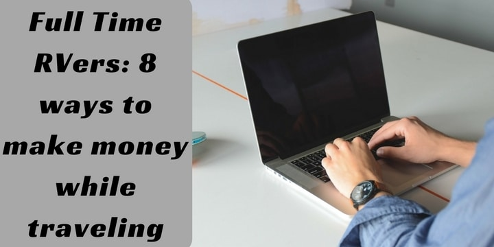 Full Time RVers 8 ways to make money while traveling.