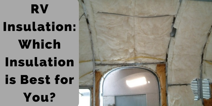 RV Insulation_ Which Insulation is Best for You_
