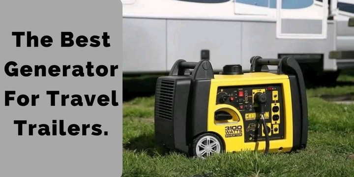 The Best Generator For Travel Trailers.