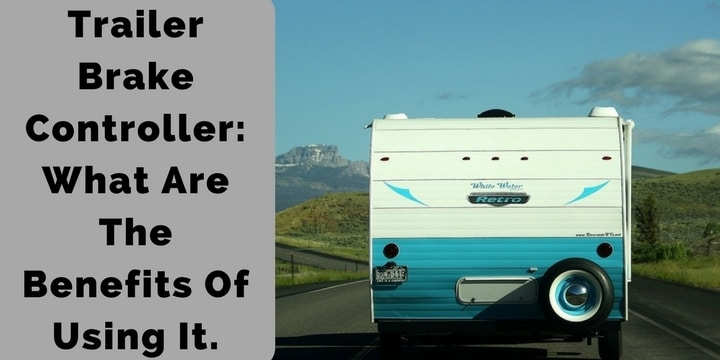 Trailer Brake Controller_ What Are The Benefits Of Using It.