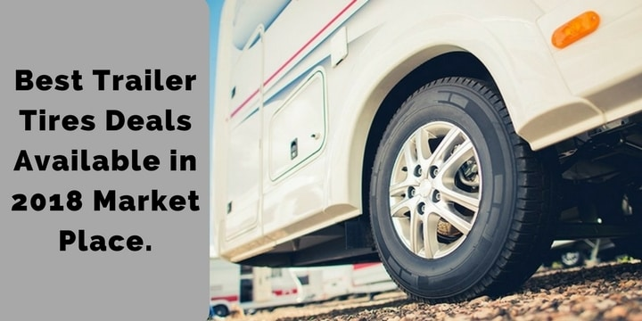 Best Trailer Tires Deals Available in 2018 Market Place.
