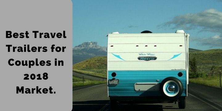 Best Travel Trailers for Couples in 2018 Market.