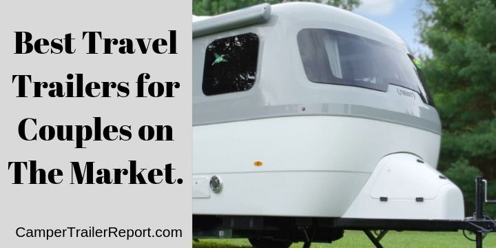 Best Travel Trailers for Couples on The Market.