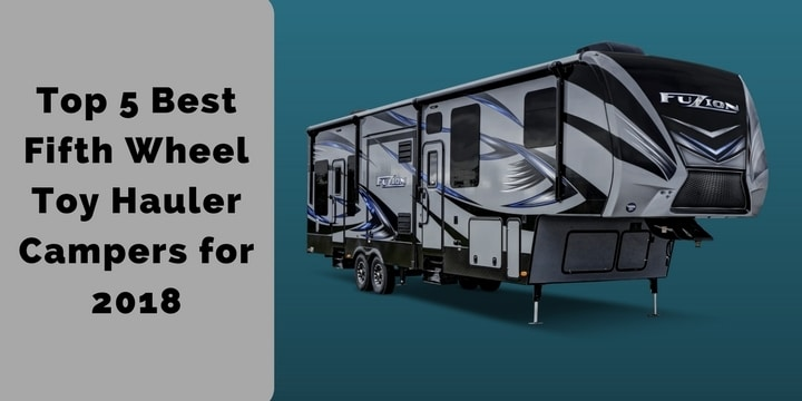 Top 5 Best Fifth Wheel Toy Hauler Campers for 2018