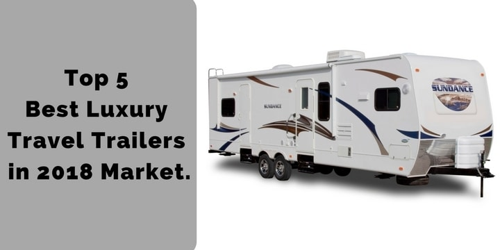 Top 5 Best Luxury Travel Trailers In 2018 Market