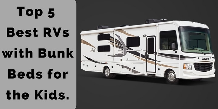 Top 5 Best RVs with Bunk Beds for the Kids.