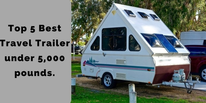 Top 5 Best Travel Trailer under 5,000 pounds.