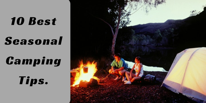 10 Best Seasonal Camping Tips.