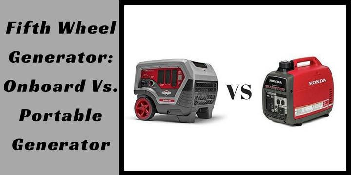 Fifth Wheel Generator_ Onboard Vs. Portable Generator