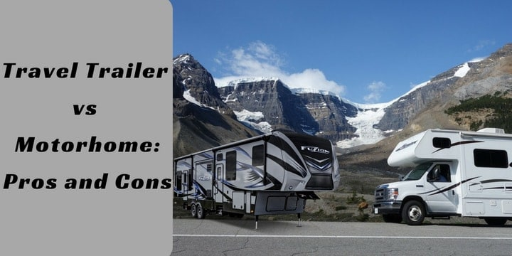 Travel Trailer vs Motorhome