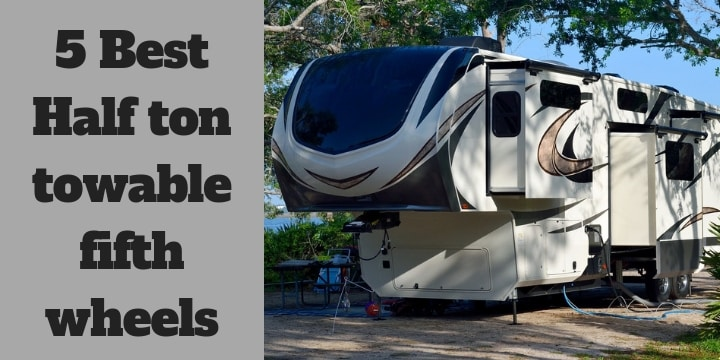 Half Ton Towable Fifth Wheels >> 5 Best Half Ton Towable Fifth Wheels