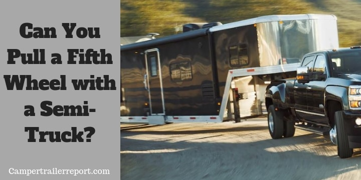 Can You Pull a Fifth Wheel with a Semi-Truck