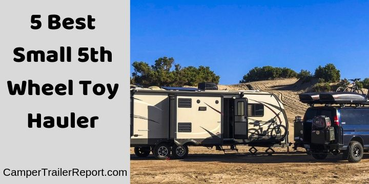 5 Awesome Small 5th Wheel Toy Haulers
