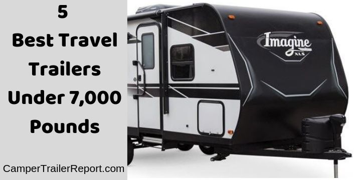 5 Best Travel Trailers Under 7 000 Pounds