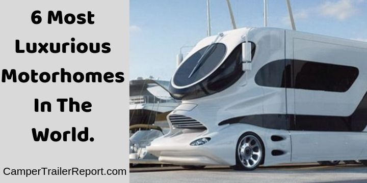 6 Most Luxurious Motorhomes In The World.