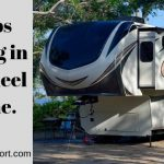 Pro Tips for living in a 5th wheel full time.