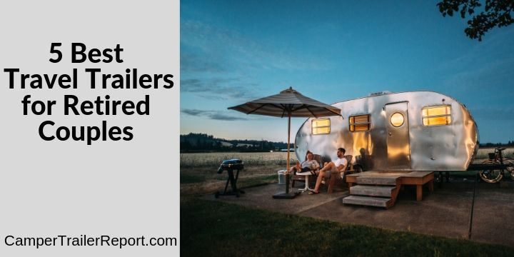 5 Best Travel Trailers for Retired Couples