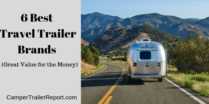 6 Best Travel Trailer Brands Great Value For The Money