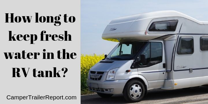 How long to keep fresh water in the RV tank