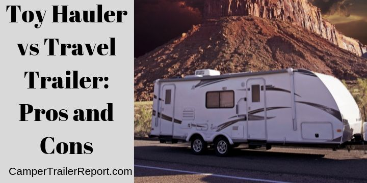 Toy Hauler vs Travel Trailer. Pros and Cons