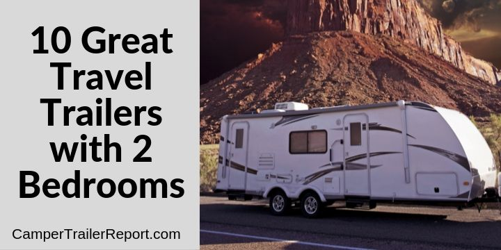 10 Great Travel Trailers with 2 Bedrooms