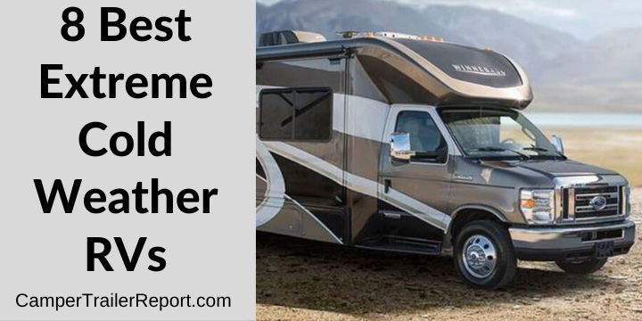 8 Best Extreme Cold Weather Rvs