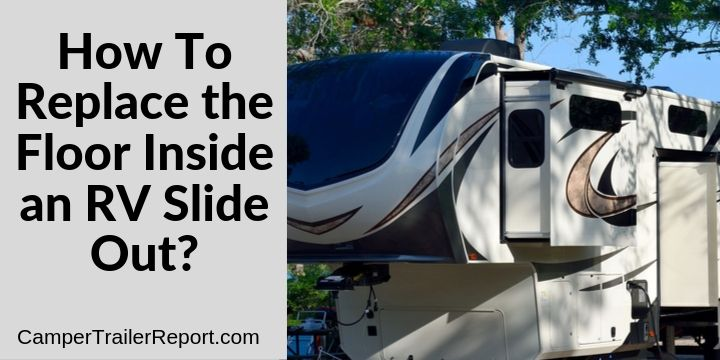 How To Replace The Floor Inside An Rv Slide Out