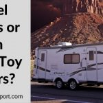 Travel Trailers or Fifth Wheel Toy Haulers?