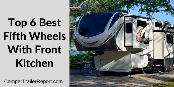 Top 6 Best Fifth Wheels With Front Kitchen