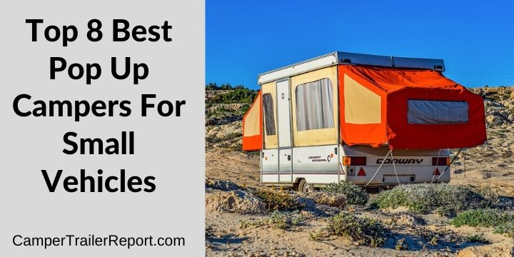 Top 8 Best Pop Up Campers For Small Vehicles