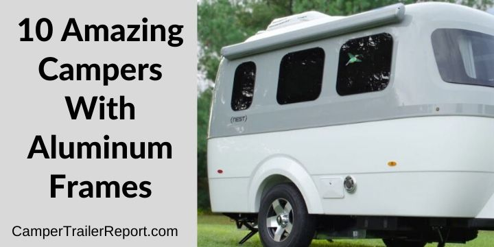 10 Amazing Campers With Aluminum Frames