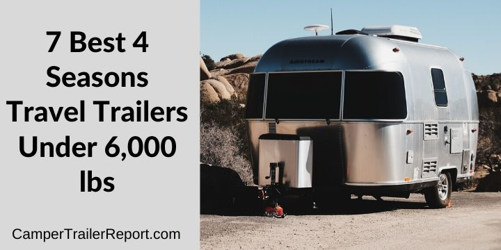 7 Best 4 Seasons Travel Trailers Under 6,000 lbs