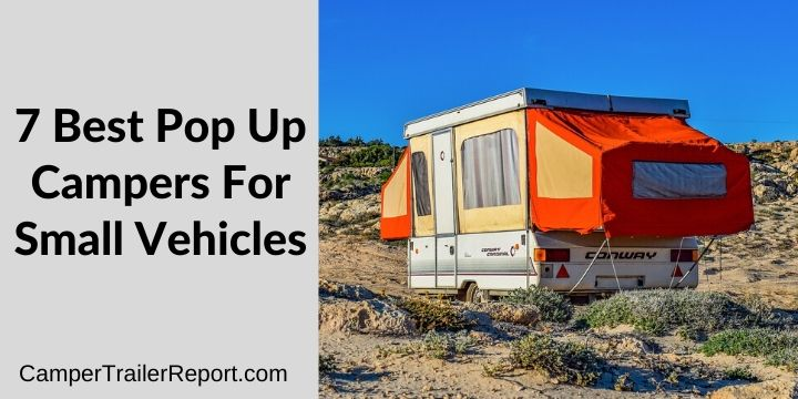 7 Best Pop Up Campers For Small Vehicles