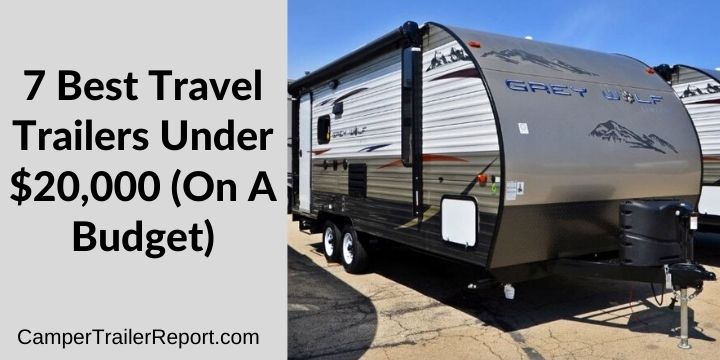 7 Best Travel Trailers Under 20 000 On A Budget
