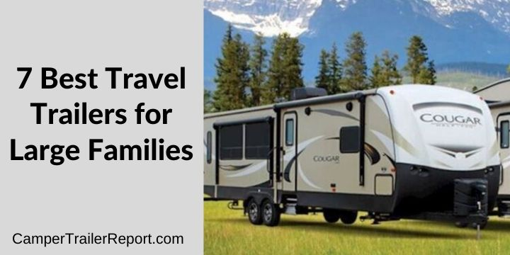 7 Best Travel Trailers for Large Families