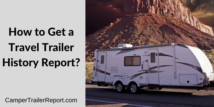 How to Get a Travel Trailer History Report_