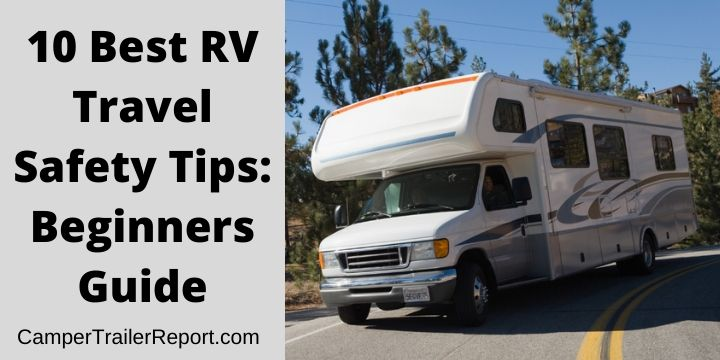 10 Best RV Travel Safety Tips. Beginners Guide