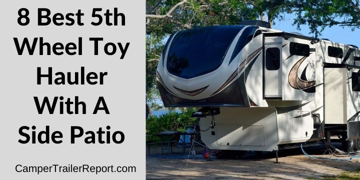 8 Best 5th Wheel Toy Hauler With A Side Patio