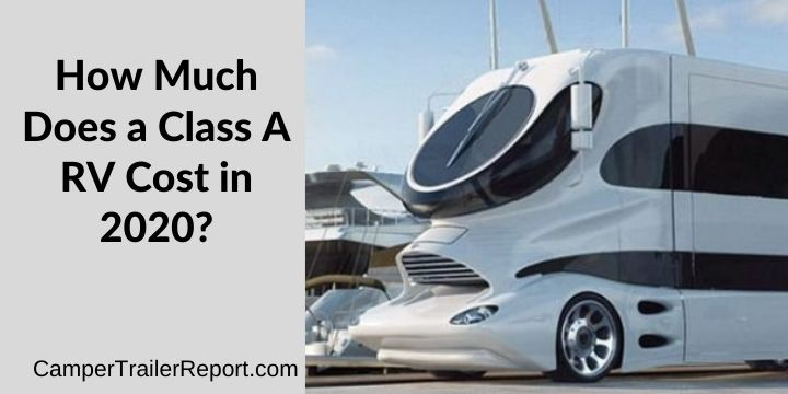 How Much Does a Class A RV Cost in 2020_