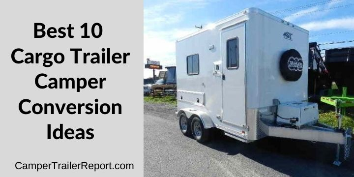 Best 10 Cargo Trailer Camper Conversion Ideas (1)