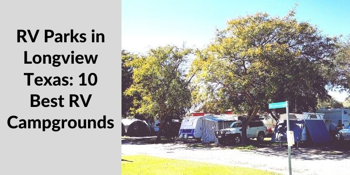 RV Parks in Longview Texas 10 Best RV Campgrounds